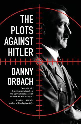 The Plots Against Hitler (Hardback)