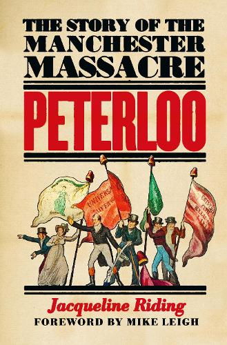 Peterloo: The Story of the Manchester Massacre (Hardback)