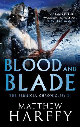 Blood and Blade - The Bernicia Chronicles 3 (Hardback)