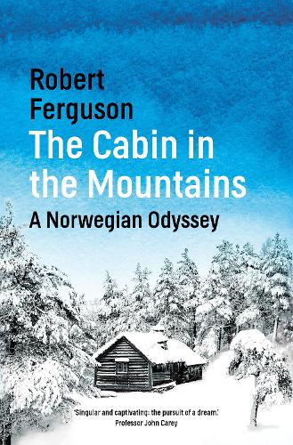 The Cabin in the Mountains: A Norwegian Odyssey (Hardback)
