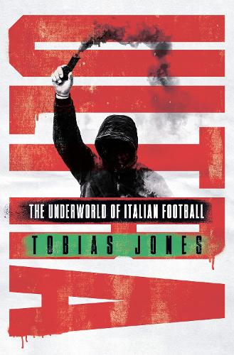 Ultra: The Underworld of Italian Football (Hardback)