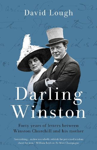 Darling Winston: Forty Years of Letters Between Winston Churchill and His Mother (Hardback)