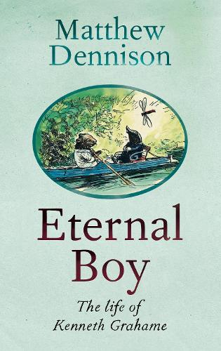 Eternal Boy: The Life of Kenneth Grahame (Hardback)
