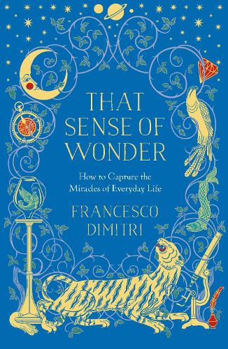 That Sense of Wonder: How to Capture the Miracles of Everyday Life (Paperback)