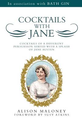 Cocktails with Jane: Cocktails of a Different Persuasion Served with a Splash of Jane Austen (Hardback)