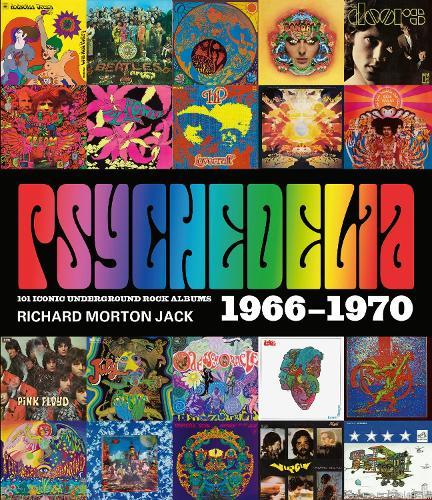 Psychedelia: 101 Iconic Underground Rock Albums, 1966-1970 (Hardback)