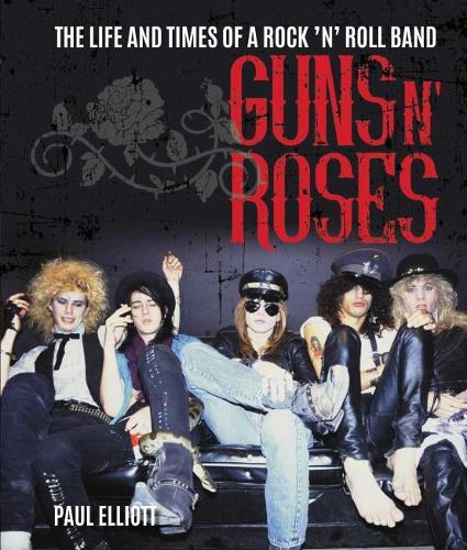 Guns N' Roses: The Life and Times of a Rock N' Roll Band (Hardback)