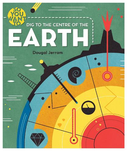 So You Want to Dig to the Centre of the Earth (Hardback)