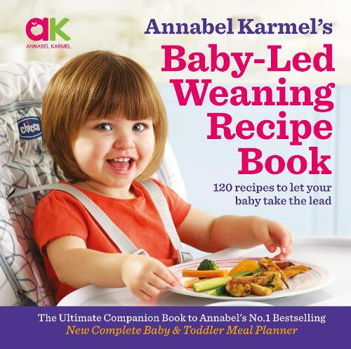 Annabel Karmel's Baby-Led Weaning Recipe Book: 120 Recipes to Let Your Baby Take the Lead (Hardback)