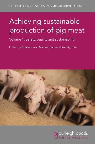 Achieving Sustainable Production of Pig Meat Volume 1: Safety, Quality and Sustainability - Burleigh Dodds Series in Agricultural Science 23 (Hardback)