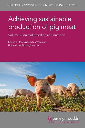 Achieving Sustainable Production of Pig Meat Volume 2: Animal Breeding and Nutrition - Burleigh Dodds Series in Agricultural Science 24 (Hardback)