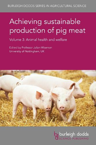 Achieving Sustainable Production of Pig Meat Volume 3: Animal Health and Welfare - Burleigh Dodds Series in Agricultural Science 25 (Hardback)