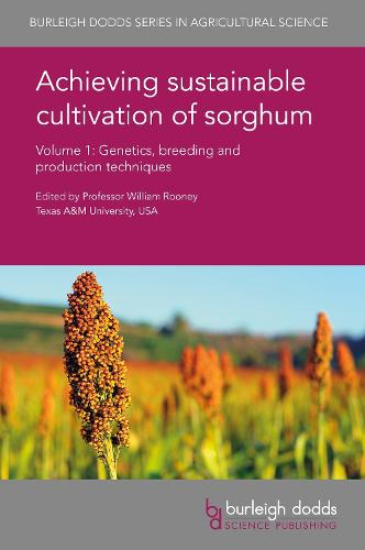 Achieving Sustainable Cultivation of Sorghum Volume 1: Genetics, Breeding and Production Techniques - Burleigh Dodds Series in Agricultural Science 31 (Hardback)