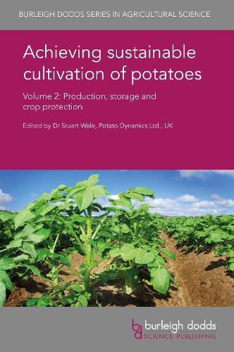 Achieving Sustainable Cultivation of Potatoes Volume 2: Production, Storage and Crop Protection - Burleigh Dodds Series in Agricultural Science 33 (Hardback)