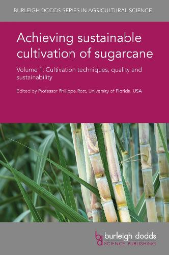 Achieving Sustainable Cultivation of Sugarcane Volume 1: Cultivation Techniques, Quality and Sustainability - Burleigh Dodds Series in Agricultural Science 37 (Hardback)