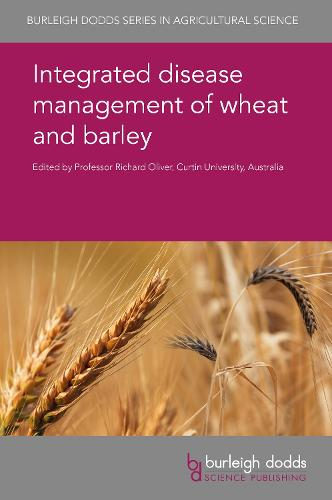 Integrated Disease Management of Wheat and Barley - Burleigh Dodds Series in Agricultural Science 19 (Hardback)