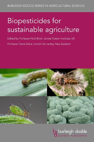 Biopesticides for Sustainable Agriculture - Burleigh Dodds Series in Agricultural Science 89 (Hardback)