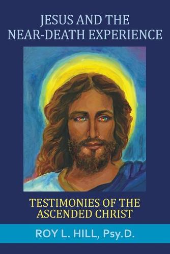 Jesus and the Near-Death Experience: Testimonies of the Ascended Christ (Paperback)