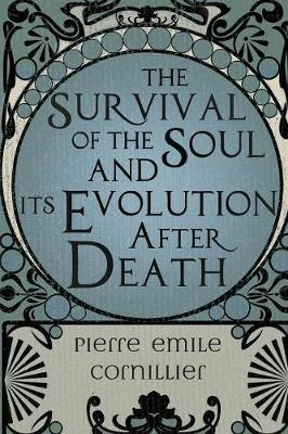 The Survival of the Soul and Its Evolution After Death (Paperback)