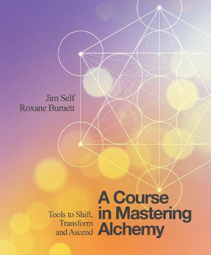 A Course in Mastering Alchemy: Tools to Shift, Transform and Ascend (Paperback)