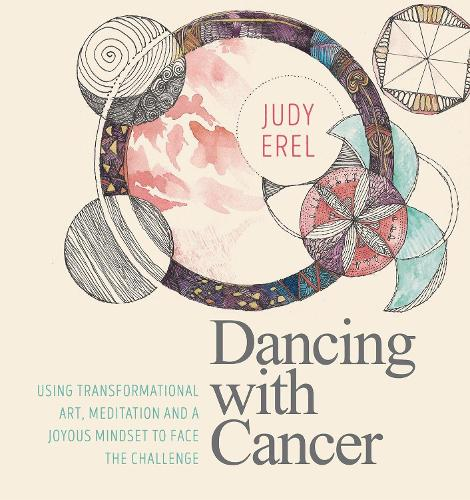 Dancing with Cancer: Cancer Self-Empowerment Through Art, Meditation and a Joyous Mindset (Paperback)