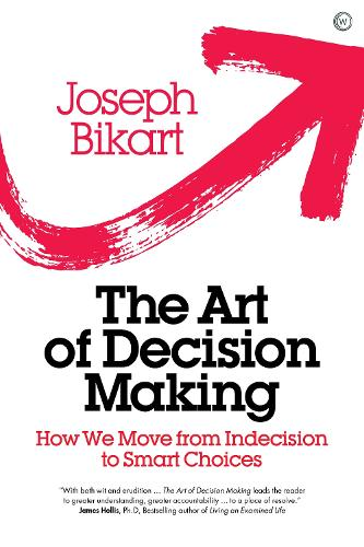 The Art of Decision Making: How we Move from Indecision to Smart Choices (Hardback)