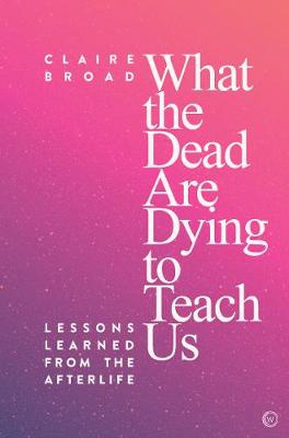 What the Dead Are Dying to Teach Us: Lessons Learned From the Afterlife (Paperback)
