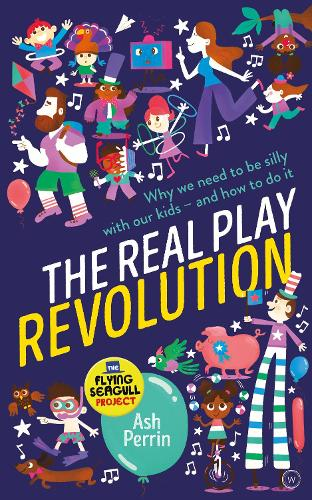 The Real Play Revolution: Why We Need to Be Silly with Our Kids - and How to Do It (Paperback)
