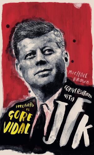 Conversations with JFK: A Fictional Dialogue Based on Biographical Facts (Hardback)
