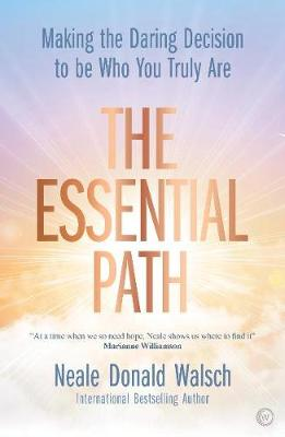 The Essential Path: Making the Daring Decision to be Who You Truly Are (Hardback)