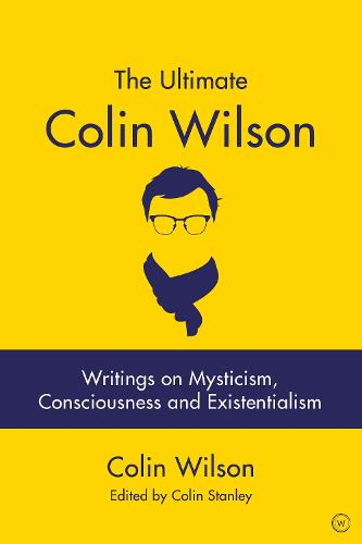 The Ultimate Colin Wilson: Writings on Mysticism, Consciousness and Existentialism (Paperback)