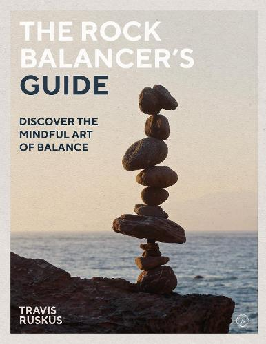 The Rock Balancer's Guide: Discover the Mindful Art of Balance (Paperback)