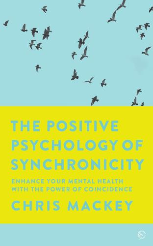 The Positive Psychology of Synchronicity: Enhance Your Mental Health with the Power of Coincidence (Paperback)