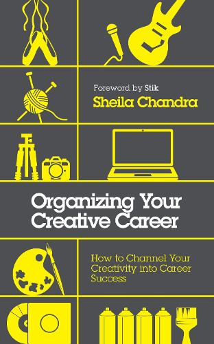 Organizing Your Creative Career: How to Channel Your Creativity into Career Success  (Paperback)