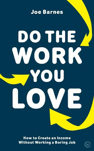 Do The Work You Love: How to Create an Income without Working a Boring Job (Paperback)