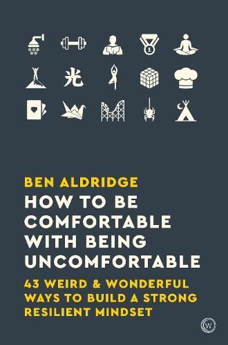 How to Be Comfortable with Being Uncomfortable: 43 Weird & Wonderful Ways to Build a Strong Resilient Mindset (Paperback)
