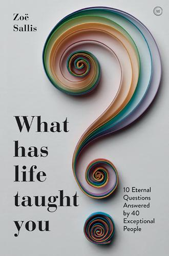 What Has Life Taught You?: 10 Eternal Questions Answered by 40 Exceptional People (Paperback)