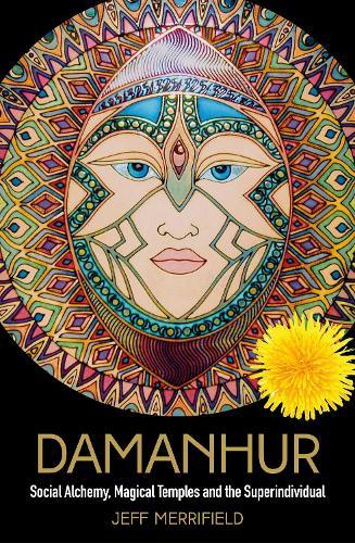Damanhur: Social Alchemy, Magical Temples and the Superindividual (Hardback)