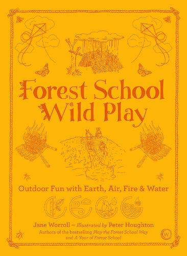 Forest School Wild Play: Outdoor Fun with Earth, Air, Fire & Water (Paperback)