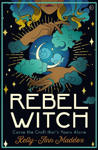Rebel Witch: Carve the Craft that's Yours Alone (Hardback)