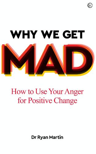 Why We Get Mad: How to Use Your Anger for Positive Change (Paperback)