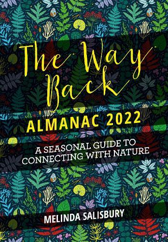 The Way Back Almanac 2022: A contemporary seasonal guide back to nature (Hardback)