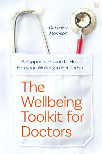 The Wellbeing Toolkit for Doctors: A Supportive Guide to Help Everyone Working in Healthcare  (Paperback)