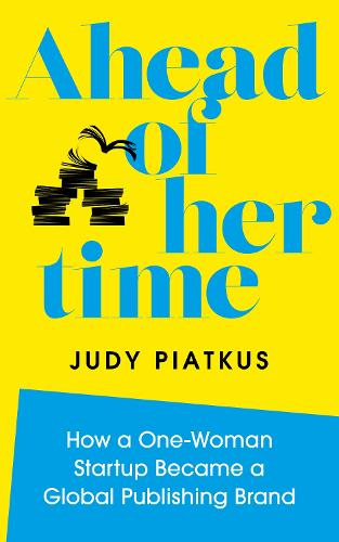 Ahead of Her Time: How a One-Woman Startup Became a Global Publishing Brand (Hardback)