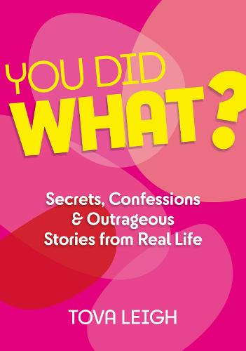 You did WHAT?: Secrets, Confessions and Outrageous Stories from Real Life (Hardback)