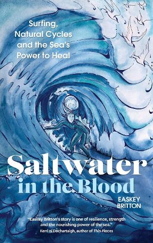 Saltwater in the Blood: Surfing, Natural Cycles and the Sea's Power to Heal (Paperback)
