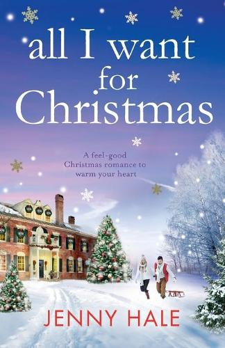 All I Want for Christmas: A Feel Good Christmas Romance to Warm Your Heart (Paperback)