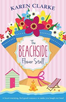 The Beachside Flower Stall: A Feel Good Romance to Make You Laugh Out Loud - Beachside Bay 2 (Paperback)