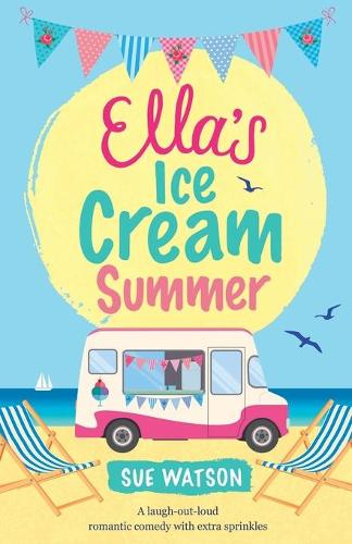 Ella's Ice-Cream Summer: A Laugh Out Loud Romantic Comedy with Extra Sprinkles - Ice-Cream Cafe 1 (Paperback)