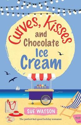 Curves, Kisses and Chocolate Ice-Cream: The Perfect Feel Good Holiday Romance - Ice-Cream Cafe 2 (Paperback)